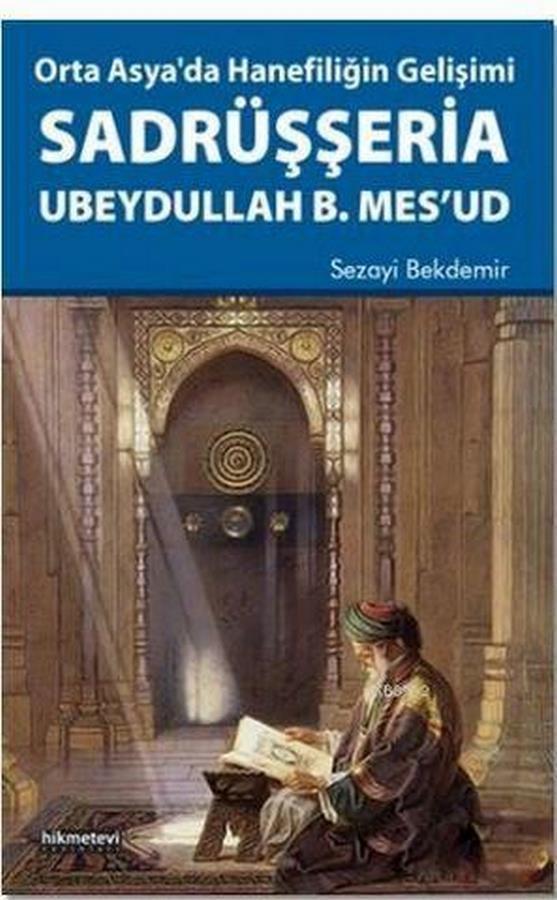 Orta Asyada Hanefiliğin Gelişimi Sadrüşşeria Ubeydullah B.Mesud-0.0